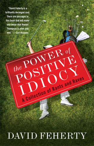 Power of Positive Idiocy by David Feherty